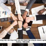 Những việc cần thực hiện sau khi thành lập công ty, doanh nghiệp
