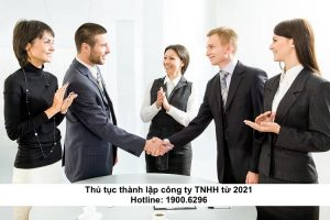 Thủ tục thành lập công ty TNHH từ 2021 - Hướng Dẫn Chi Tiết