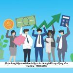 Doanh nghiệp mới thành lập cần làm gì để huy động vốn