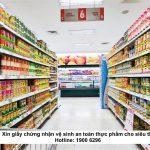 Xin giấy chứng nhận vệ sinh an toàn thực phẩm cho siêu thị